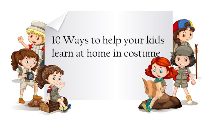 10 Ways To Help Your Kids Learn At Home In Costume